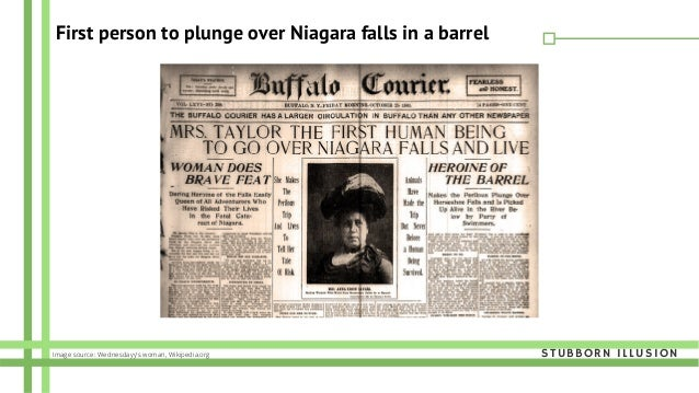 First person to plunge over Niagara falls in a barrel STUBBORN ILLUSIONImage source: Wednesdayy's woman, Wikipedia.org