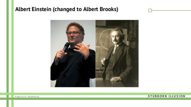 Albert Einstein (changed to Albert Brooks) STUBBORN ILLUSIONImage source: Wikipedia.org