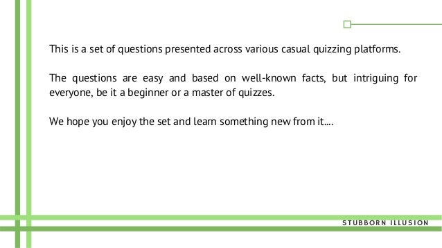 This is a set of questions presented across various casual quizzing platforms. The questions are easy and based on well-kn...