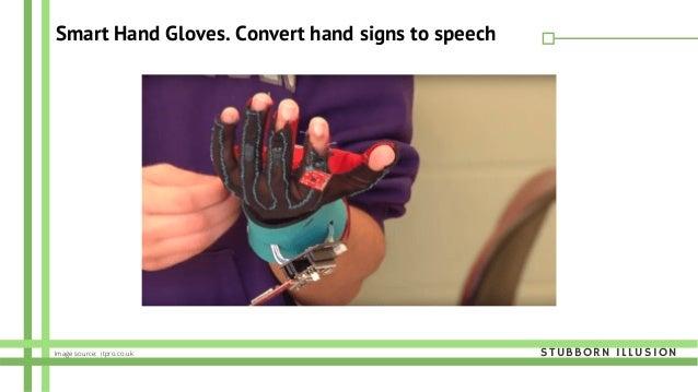 Smart Hand Gloves. Convert hand signs to speech STUBBORN ILLUSIONImage source: itpro.co.uk