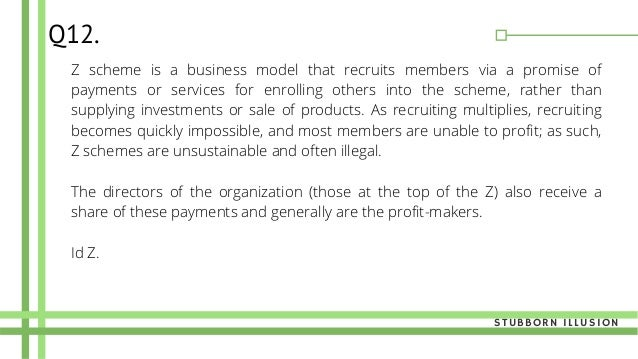 Z scheme is a business model that recruits members via a promise of payments or services for enrolling others into the sch...