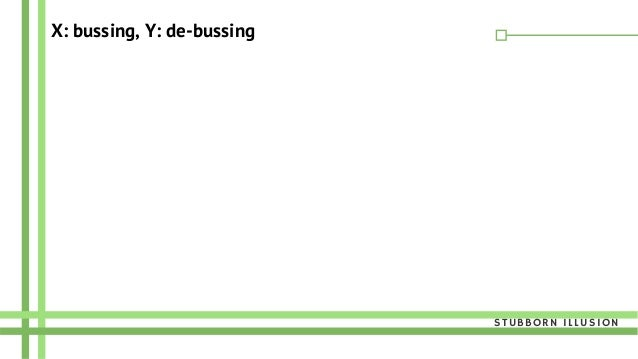 X: bussing, Y: de-bussing STUBBORN ILLUSION