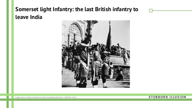 Somerset light Infantry: the last British infantry to leave India STUBBORN ILLUSIONImage source: https://collection.nam.ac...