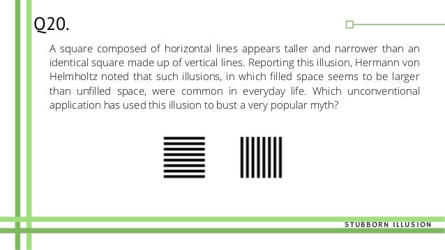 A square composed of horizontal lines appears taller and narrower than an identical square made up of vertical lines. Repo...