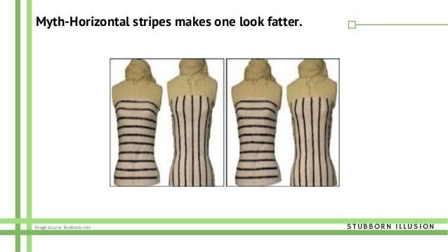 Myth-Horizontal stripes makes one look fatter. STUBBORN ILLUSIONImage source: facebook.com
