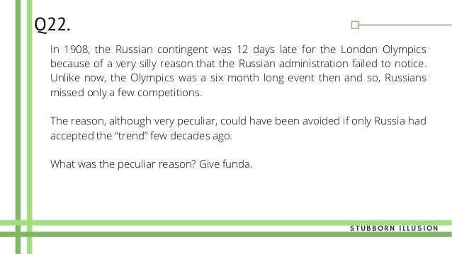 In 1908, the Russian contingent was 12 days late for the London Olympics because of a very silly reason that the Russian a...