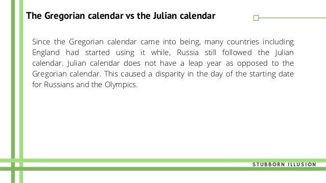 The Gregorian calendar vs the Julian calendar STUBBORN ILLUSION Since the Gregorian calendar came into being, many countri...
