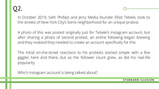 Q2. In October 2019, Seth Phillips and Jerry Media founder Elliot Tebele, took to the streets of New York City's SoHo neig...