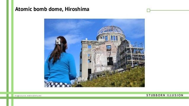 Atomic bomb dome, Hiroshima STUBBORN ILLUSIONImage source: visithiroshima.net