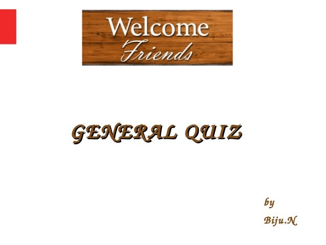 GENERAL QUIZGENERAL QUIZ by Biju.N