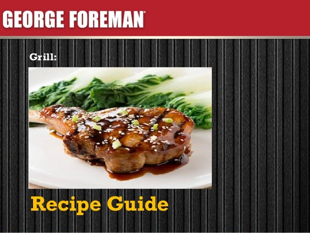 George Foreman Grill Recipes Recipe Guide Grill