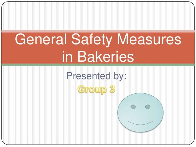 Presented by: General Safety Measures in Bakeries