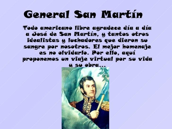 General San MartínTodo americano libre agradece día a día a José de San Martín, y tantos otros idealistas y luchadores que...