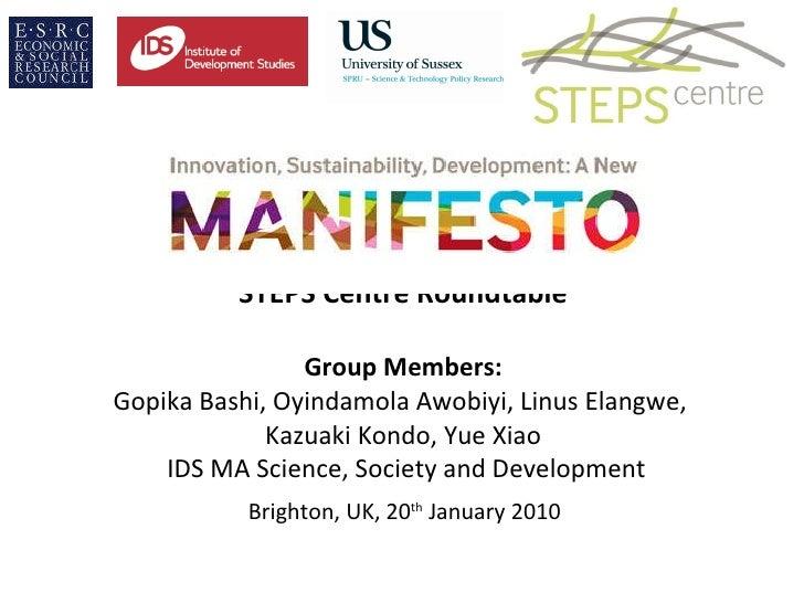 STEPS Centre Roundtable Group Members: Gopika Bashi, Oyindamola Awobiyi, Linus Elangwe,  Kazuaki Kondo, Yue Xiao  IDS MA S...