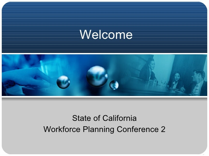 Welcome State of California Workforce Planning Conference 2