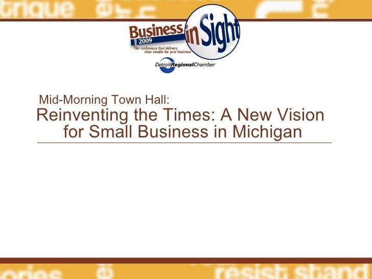 Reinventing the Times: A New Vision  for Small Business in Michigan Mid-Morning Town Hall: