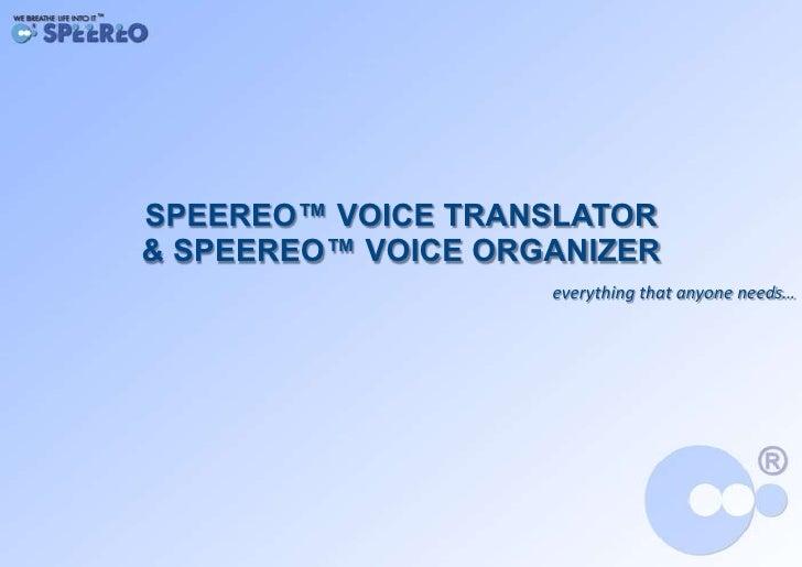 SPEEREO™ VOICE TRANSLATOR & SPEEREO™ VOICE ORGANIZER                     everything that anyone needs…