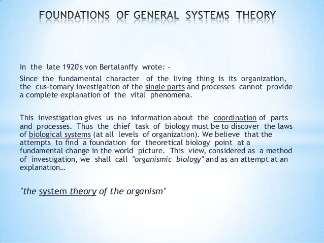 • Proposed a general theory of systems that he hoped would help create a coherent theoretical model of relevance to ALL li...