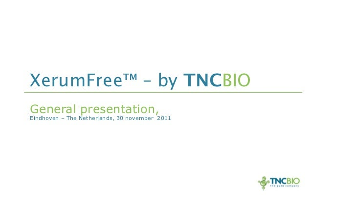 XerumFree™ – by TNCBIOGeneral presentation,Eindhoven – The Netherlands, 30 november 2011