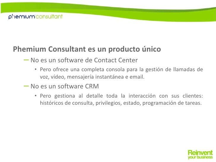 Phemium Consultant es un producto único<br />No es un software de Contact Center <br />Pero ofrece una completa consola pa...