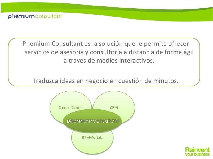 Phemium Consultant es la solución que le permite ofrecer servicios de asesoría y consultoría a distancia de forma ágil a t...