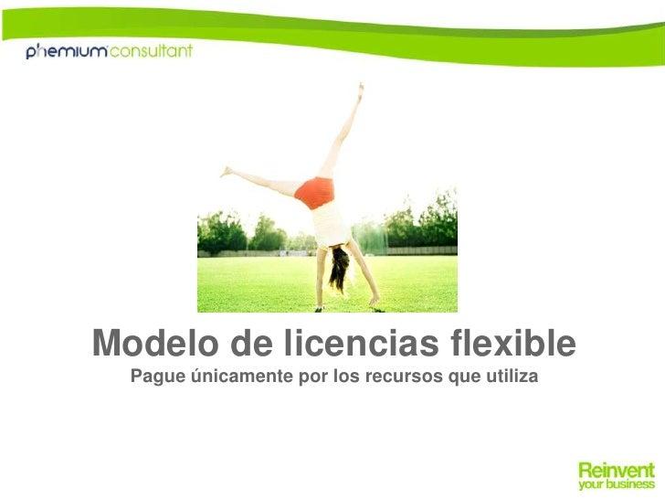 Modelo de licencias flexible<br />Pague únicamente por los recursos que utiliza<br />