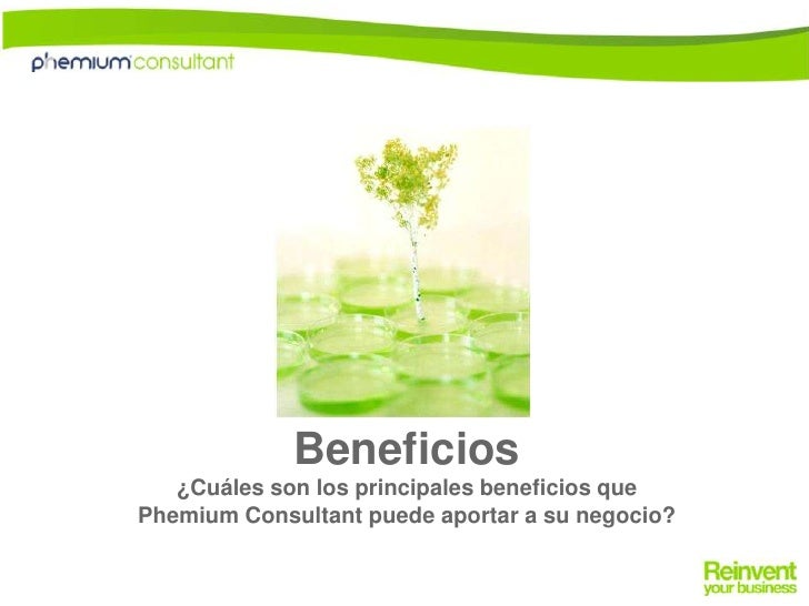 Beneficios¿Cuáles son los principales beneficios que<br />PhemiumConsultant puede aportar a su negocio?<br />