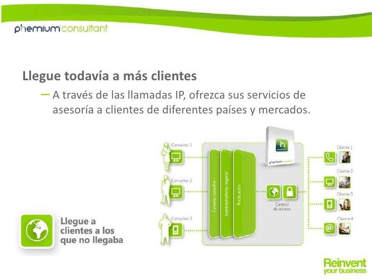 Llegue todavía a más clientes<br />A través de las llamadas IP, ofrezca sus servicios de asesoría a clientes de diferentes...