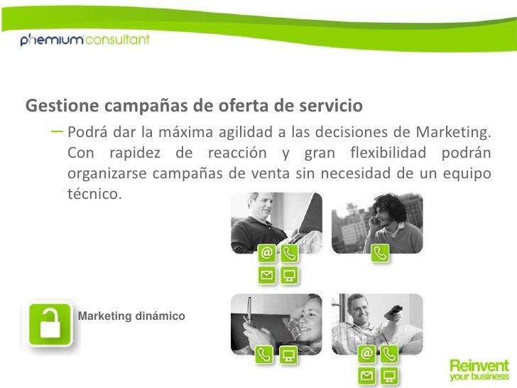 Gestione campañas de oferta de servicio<br />Podrá dar la máxima agilidad a las decisiones de Marketing. Con rapidez de re...