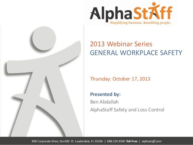 2013 Webinar Series GENERAL WORKPLACE SAFETY  Thursday: October 17, 2013  Presented by: Ben Abdallah AlphaStaff Safety and...