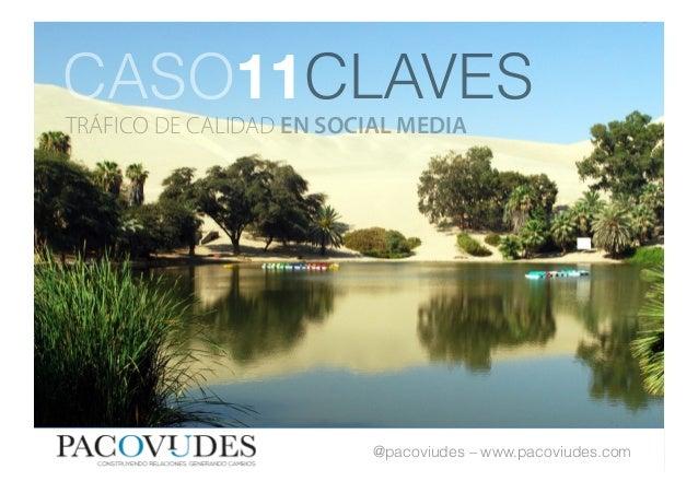 CASO11CLAVESTRÁFICO DE CALIDAD EN SOCIAL MEDIA                         @pacoviudes – www.pacoviudes.com