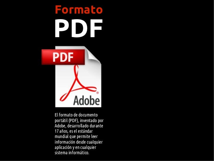 FormatoPDFEl formato de documentoportátil (PDF), inventado porAdobe, desarrollado durante17 años, es el estándarmundial qu...