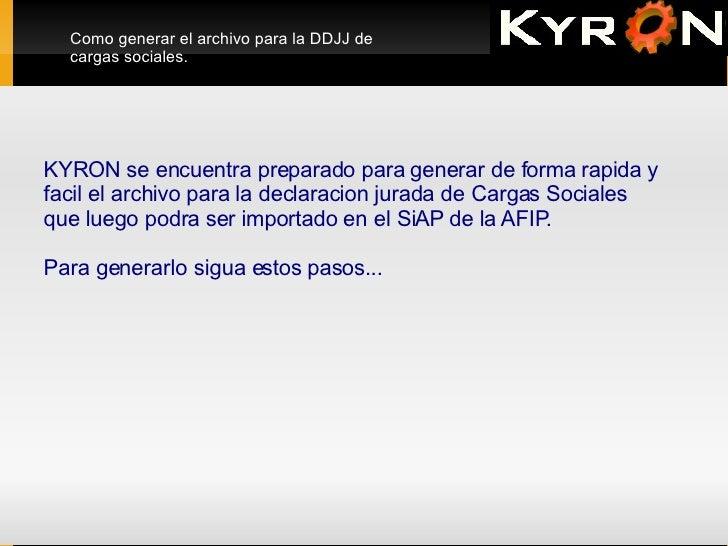 Como generar el archivo para la DDJJ de cargas sociales. KYRON se encuentra preparado para generar de forma rapida y  faci...