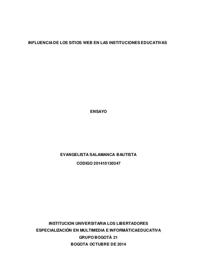 INFLUENCIA DE LOS SITIOS WEB EN LAS INSTITUCIONES EDUCATIVAS  ENSAYO  EVANGELISTA SALAMANCA BAUTISTA  CODIGO 201410130347 ...