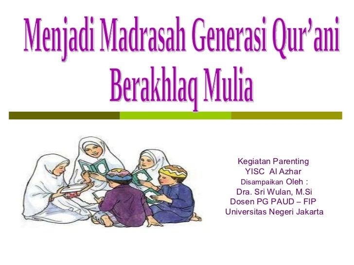 Kegiatan Parenting  YISC  Al Azhar  Disampaikan  Oleh : Dra. Sri Wulan, M.Si Dosen PG PAUD – FIP  Universitas Negeri Jakar...