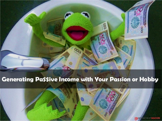 Generating Pa$$ive Income with Your Passion or Hobby