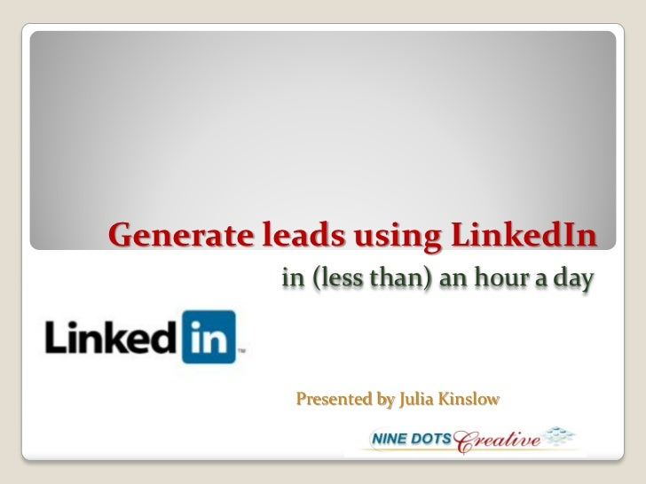 Generate leads using LinkedIn          in (less than) an hour a day           Presented by Julia Kinslow