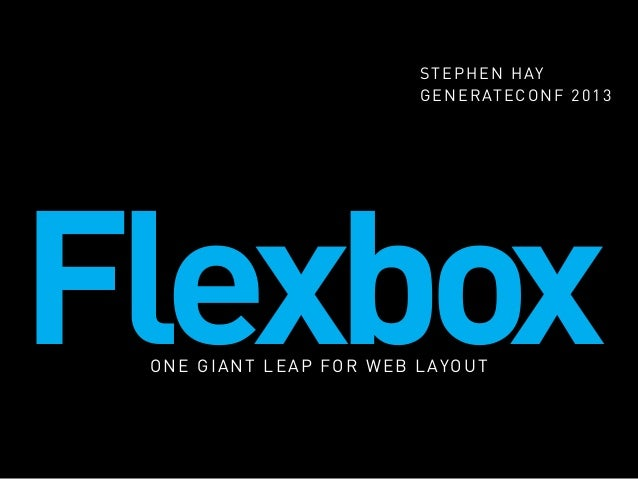FlexboxONE GIANT LEAP FOR WEB LAYOUT STEPHEN HAY GENERATECONF 2013