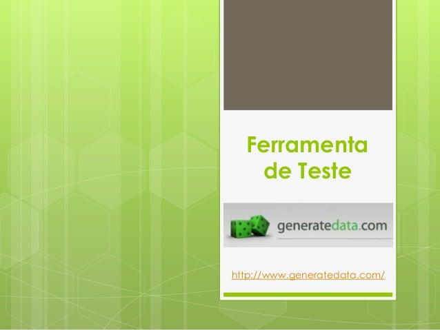 Ferramenta de Teste http://www.generatedata.com/