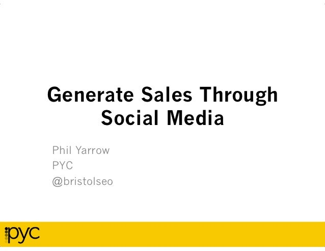 Generate Sales Through     Social MediaPhil YarrowPYC@bristolseo