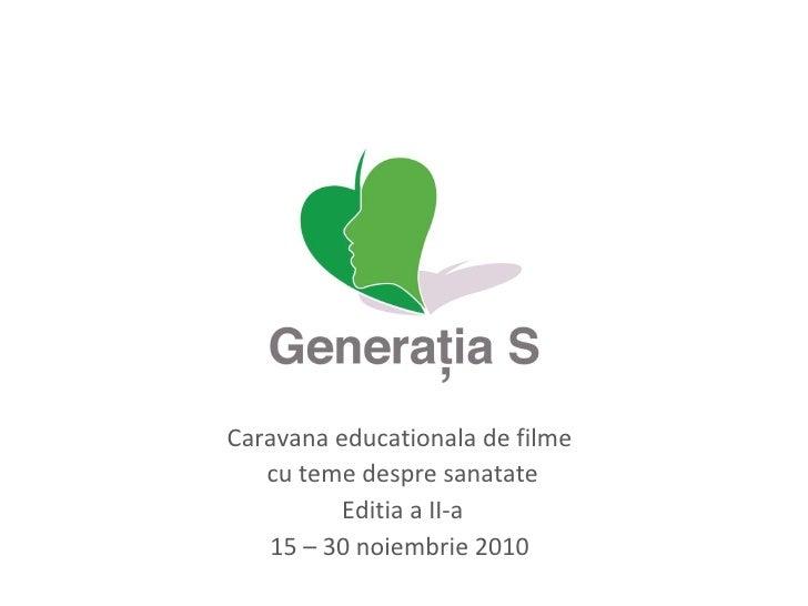 Caravana educationala de filme  cu teme despre sanatate Editia a II-a 15 – 30 noiembrie 2010