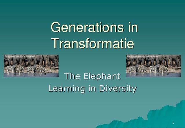 Generations inTransformatieThe ElephantLearning in Diversity1