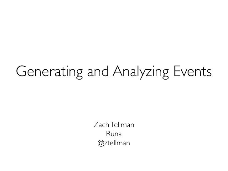 Generating and Analyzing Events            Zach Tellman               Runa             @ztellman