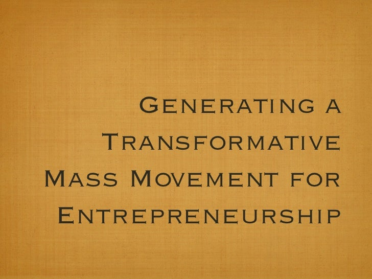 Generating a Transformative Mass Movement for Entrepreneurship