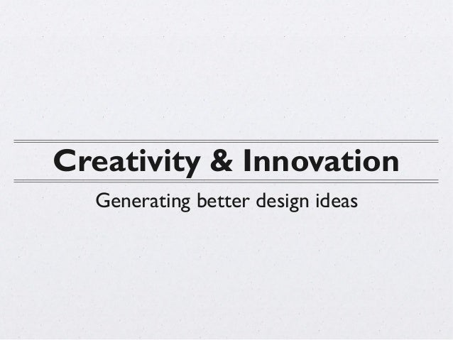 Creativity & Innovation  Generating better design ideas