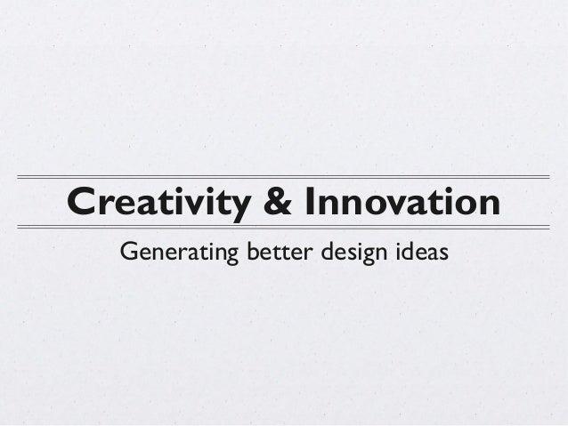 Creativity & Innovation  Generating better design ideas