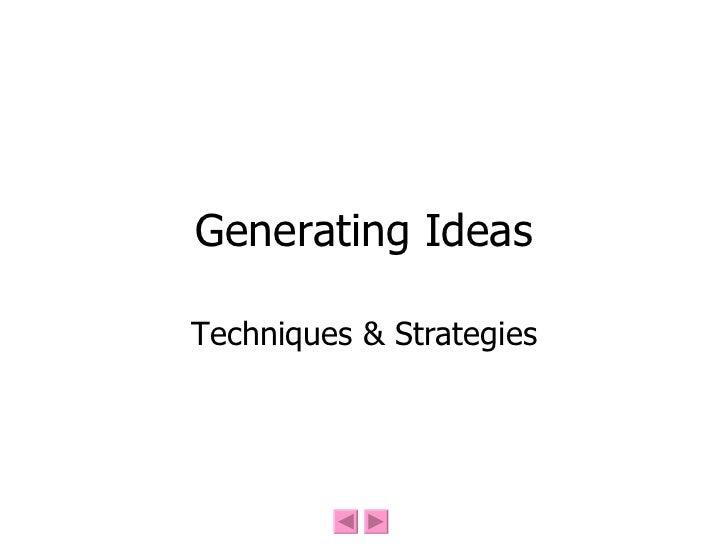 Generating Ideas Techniques & Strategies