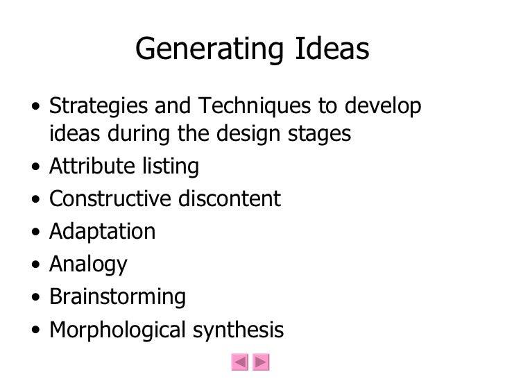 Generating Ideas <ul><li>Strategies and Techniques to develop ideas during the design stages </li></ul><ul><li>Attribute l...