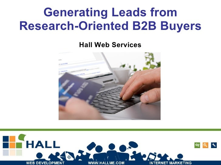 Generating Leads from Research-Oriented B2B Buyers Hall Web Services