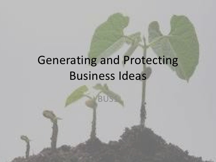 Generating and Protecting     Business Ideas          BUS1